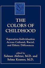 The Colors of Childhood : Separation-Individuation Across Cultural, Racial and Ethnic Diversity - Salman Akhtar