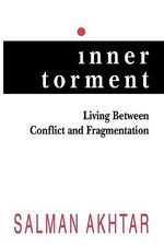 Inner Torment : Living Between Conflict and Fragmentation - Salman Akhtar