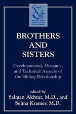 Brothers and Sisters : Developmental, Dynamic and Technical Aspects of the Sibling Relationship - Salman Akhtar
