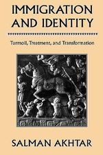 Immigration and Identity : Turmoil, Treatment, and Transformation : Turmoil, Treatment, and Transformation :  Turmoil, Treatment, and Transformation : Turmoil, Treatment, and Transformation - Salman Akhtar
