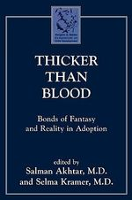Thicker Than Blood : Bonds of Fantasy and Reality in Adoption - Salman Akhtar