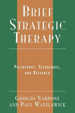 Brief Strategic Therapy : Philosophy, Techniques, and Research - Giorgio Nardone