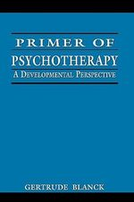 Primer of Psychotherapy : A Developmental Perspective - Gertrude Blanck