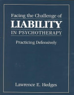 Facing the Challenge of Liability in Psychotherapy Practice : Practicing Defensively :  Practicing Defensively - Lawrence E. Hedges