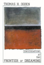 Conversations at the Frontier of Dreaming - Thomas H. Ogden
