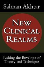 New Clinical Realms : Pushing the Envelope of Theory and Technique - Salman Akhtar