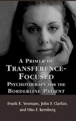 A Primer of Transference-Focused Psychotherapy for the Borderline Patient - Frank E. Yeomans