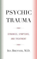Psychic Trauma: A1 : Dynamics, Symptoms and Treatment - Ira Brenner