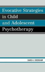 Evocative Strategies in Child and Adolescent Psychotherapy : Fawns in Gorilla Suits - David A. Crenshaw