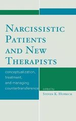 Narcissistic Patients and New :  Conceptualization, Treatment, and Managing Countertransference - Steven K. Huprich