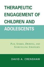 Therapeutic Engagement of Children and Adolescents : Play, Symbol, Drawing, and Storytelling Strategies - David A. Crenshaw