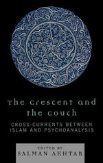 The Crescent and the Couch : Cross-currents Between Islam and Psychoanalysis - Salman Akhtar