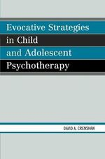 Evocative Strategies in Child and Adolescent Psychotherapy - David A. Crenshaw