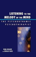 Listening to the Melody of the Mind : The Psychodynamic Psychotherapist : The Psychodynamic Psychotherapist - Rima Brauer
