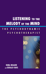 Listening to the Melody of the Mind : The Psychodynamic Psychotherapist - Rima Brauer