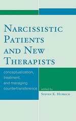 Narcissistic Patients and New Therapists : Conceptualization, Treatment, and Managing Countertransference - Steven K. Huprich
