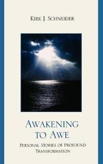 Awakening to Awe : Personal Stories of Profound Transformation - Kirk J. Schneider