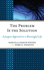 The Problem Is the Solution : A Jungian Approach to a Meaningful Life - Marcella Bakur Weiner