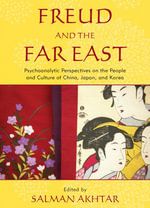 Freud and the Far East : Psychoanalytic Perspectives on the People and Culture of China, Japan, and Korea