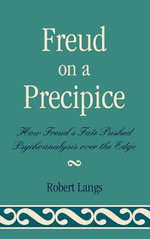 Freud on a Precipice : How Freud's Fate Pushed Psychoanalysis Over the Edge - Robert Langs