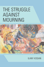 The Struggle Against Mourning - Ilany Kogan