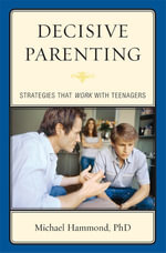 Decisive Parenting : Strategies That Work with Teenagers - Michael Hammond