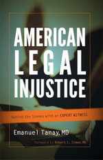 American Legal Injustice : Behind the Scenes with an Expert Witness - Emanuel Tanay