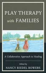 Play Therapy with Families : A Collaborative Approach to Healing