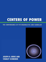 Centers of Power : The Convergence of Psychoanalysis and Kabbalah - Stanley R. Schneider