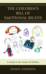 The Children's Bill of Emotional Rights : A Guide to the Needs of Children - Eileen Johnson