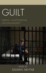 Guilt : Origins, Manifestations, and Management