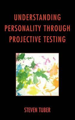 Understanding Personality Through Projective Testing - Steven B. Tuber