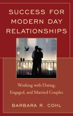 Success for Modern Day Relationships : Working with Dating, Engaged, and Married Couples - Barbara R., Ph.D Cohl