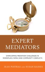 Expert Mediators : Overcoming Mediation Challenges in Workplace, Family, and Community Conflicts - Jean Poitras