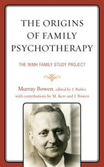 The Origins of Family Psychotherapy : The NIMH Family Study Project - Murray Bowen
