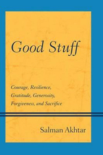 Good Stuff : Courage, Resilience, Gratitude, Generosity, Forgiveness, and Sacrifice - Salman Akhtar