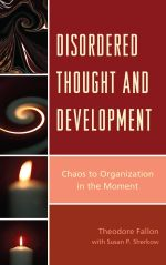 Disordered Thought and Development : Chaos to Organization in the Moment - Theodore, M.D. Fallon