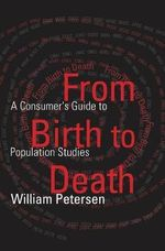 From Birth to Death : A Primer in Demography for the Twenty-first Century - William Petersen