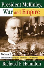 President McKinley, War and Empire : President McKinley and America's New Empire v. 2 - Richard F. Hamilton
