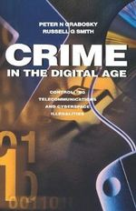 Crime in the Digital Age : Controlling Telecommunications and Cyberspace Illegalities - Peter Grabosky