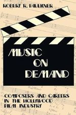 Music on Demand : Composers and Careers in the Hollywood Film Industry - Robert R. Faulkner