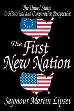 The First New Nation : The United States in Historical and Comparative Perspective - Seymour Martin Lipset