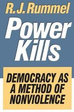 Power Kills : Democracy as a Method of Nonviolence - R.J. Rummel