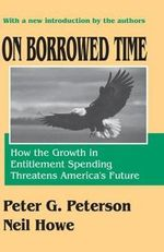 On Borrowed Time : How the Growth in Entitlement Spending Threatens America's Future - Peter G. Peterson