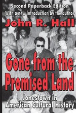 Gone from the Promised Land : Jonestown in American Cultural History - John R. Hall