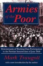 Armies of the Poor : Determinants of Working-class Participation in in the Parisian Insurrection of June 1848 - Mark Traugott