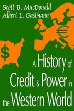 A History of Credit and Power in the Western World : From Transaction to Portfolio Management - Scott B. MacDonald