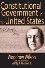 Constitutional Government in the United States - Woodrow Wilson