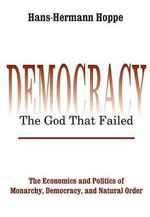 Democracy : The God That Failed - The Economics and Politics of Monarchy, Democracy and Natural Order - Hans-Hermann Hoppe