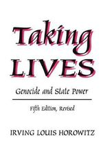 Taking Lives : Genocide and State Power - Irving Louis Horowitz